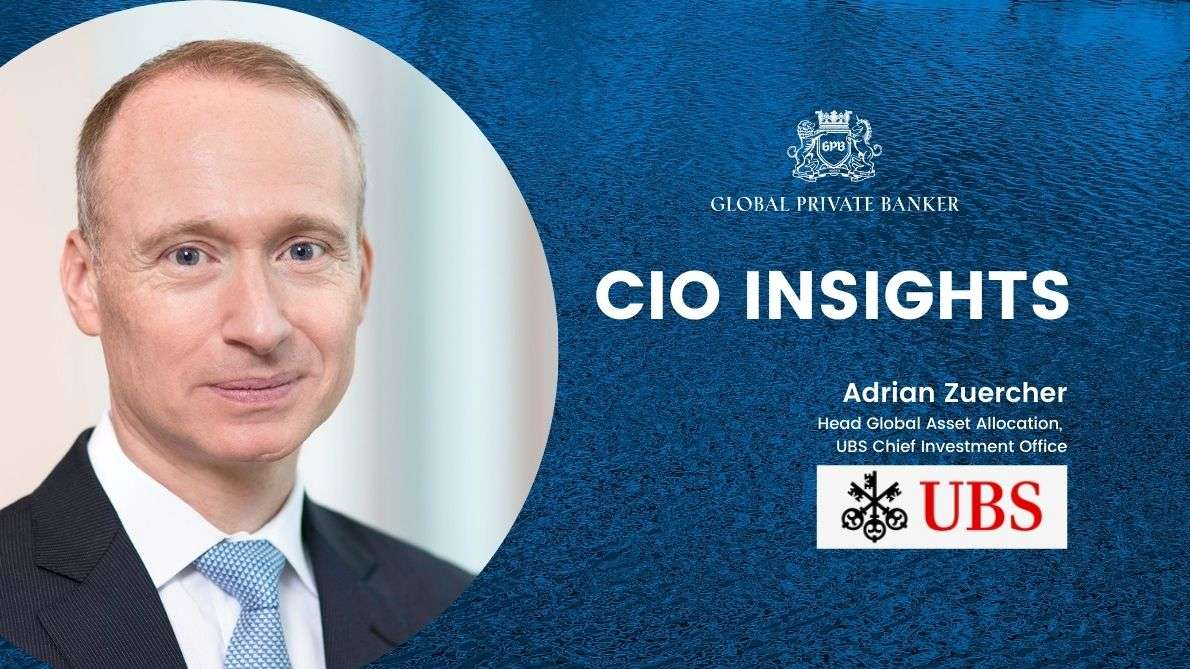 Adrian Zuercher, Head Global Asset Allocation, UBS Chief Investment Office